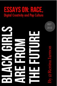 Black Girls Are From the Future: Essays on Race, Digital Creativity and Pop Culture.